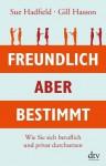 Freundlich, aber bestimmt: Wie Sie sich beruflich und privat durchsetzen (German Edition) - Sue Hadfield, Gill Hasson