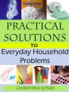 Practical Solutions to Everyday Household Problems - Christina Jones