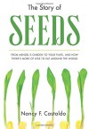 The Story of Seeds: From Mendel's Garden to Your Plate, and How There's More of Less to Eat Around the World - Nancy Castaldo