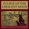 Eclipse of the Crescent Moon: A Tale of the Siege of Eger, 1552 - Géza Gárdonyi, B.J. Harrison, B.J. Harrison