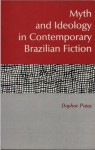 Myth and Ideology in Contemporary Brazilian Fiction - Daphne Patai