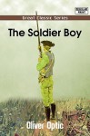 The Soldier Boy - Oliver Optic