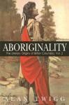 Aboriginality: The Literary Origins of British Columbia, Volume 2 - Alan Twigg