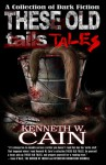 These Old Tales - Kenneth W. Cain
