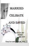 Married Celibate and Saved: A Test of Love, Patient, and Faith - Alecia Hill, Gary Hill