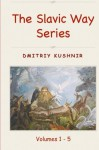 The Slavic Way Series: Volumes 1 - 5 - Dmitriy Kushnir
