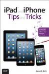 Ipad and Iphone Tips and Tricks (Covers IOS 6 on Ipad, Ipad Mini, and Iphone), 2/E - Jason R. Rich