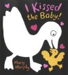 I Kissed the Baby! - Mary Murphy