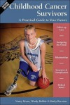 Childhood Cancer Survivors: A Practical Guide to Your Future: A Practical Guide to Your Future - Nancy Keene, Wendy Hobbie, Kathy Ruccione