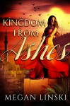 Kingdom From Ashes (The Kingdom Saga Book 1) - Megan Linski