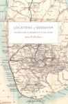 Locations of Buddhism: Colonialism and Modernity in Sri Lanka (Buddhism and Modernity) - Anne M. Blackburn