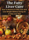The Fatty Liver Cure - How To Reverse A Fatty Liver And Lose Weight Without Going On A Fatty Liver Diet (Nutrition, Fatty Liver Disease, Cirrhosis, Eating Disorders, Stop Drinking) - Patrick Smith