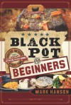Black Pot For Beginners: Surefire Methods to Get a Great Dutch Oven Dish Every Time - Mark Hansen
