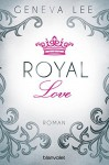 Royal Love: Roman (Die Royals-Saga, Band 3) - Geneva Lee, Andrea Brandl