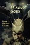 Chuggie and the Prisoner Gods (Mischief Mayhem Want and Woe) (Volume 3) - Brent Michael Kelley