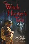 The Witch Hunter's Tale: A Midwife Mystery (The Midwife's Tale) - Sam Thomas