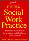 The New Social Work Practice: Exercises And Activities For Training And Developing Social Workers - Mark Doel, Steven Shardlow
