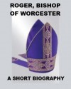 Roger, Bishop of Worcester - A Short Biography - Kate Norgate