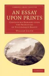 An Essay Upon Prints: Containing Remarks Upon the Principles of Picturesque Beauty - William Gilpin