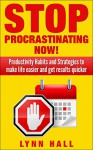 Stop Procrastinating Now!: Productivity Habits and Strategies to make life easier and get results quicker - Lynn Hall