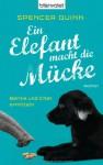 Ein Elefant macht die Mücke: Bernie und Chet ermitteln - Roman - Spencer Quinn, Andrea Stumpf, Gabriele Werbeck