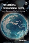 Transnational Environmental Crime: Toward an Eco-Global Criminology - R.D. White