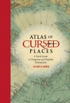 Atlas of Cursed Places: A Travel Guide to Dangerous and Frightful Destinations - Olivier Le Carrer