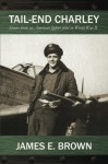 Tail-End Charley: Stories from an American fighter pilot in World War II - James E Brown