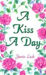 A Kiss a Day: 77 Days in the Love of God from the Song of Songs - Jamie Lash