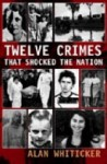 Twelve Crimes That Shocked the Nation - Alan J. Whiticker