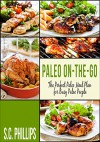 PALEO RECIPES ON-THE-GO: The Perfect Paleo Meal Plan for Busy Paleo People - S.C. Phillips
