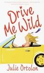 Drive Me Wild - Julie Ortolon