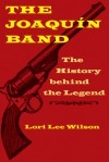 The Joaquin Band: The History behind the Legend - Lori Lee Wilson