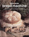 Bread Machine: How To Prepare And Bake The Perfect Loaf - Jennie Shapter