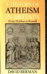 A History of Atheism in Britain: From Hobbes to Russell - David Berman