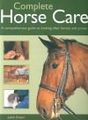 Complete Horse Care: A Comprehensive Guide to Looking After Horses and Ponies - Judith Draper, Kit Houghton