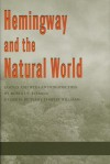 Hemingway and the Natural World - Robert E. Fleming