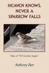 Heaven Knows, Never a Sparrow Falls - Anthony Beer