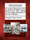 An Oration Delivered on the Fourth of July, 1862: Before the Municipal Authorities of the City of Boston. - George Ticknor Curtis