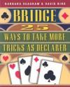 25 Ways to Take More Tricks as Declarer - Barbara Seagram, David Bird