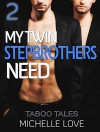 "STEPBROTHER ROMANCE: My Twin Stepbrothers Need [BBW MMF Menage Collection ""Book 2""] (New Adult Contemporary Romance Short Stories Threesomes) - Michelle Love"