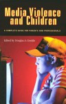 Media Violence and Children: A Complete Guide for Parents and Professionals - Douglas A. Gentile