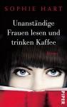 Unanständige Frauen lesen und trinken Kaffee: Roman - Sophie Hart, Andrea Brandl