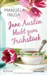 Jane Austen bleibt zum Frühstück: Roman - Manuela Inusa