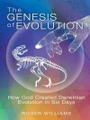 The Genesis of Evolution: How God Created Darwinian Evolution in Six Days - Roger Williams