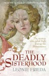 The Deadly Sisterhood: A story of Women, Power and Intrigue in the Italian Renaissance - Leonie Frieda