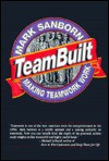 Teambuilt: Making Teamwork Work - Mark Sanborn