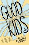 Good Kids: A Novel - Benjamin Nugent