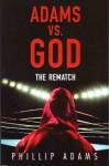 Adams Vs. God: The Rematch - Phillip Adams