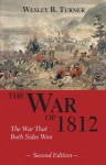The War of 1812: The War That Both Sides Won 2nd Edition - Wesley B. Turner